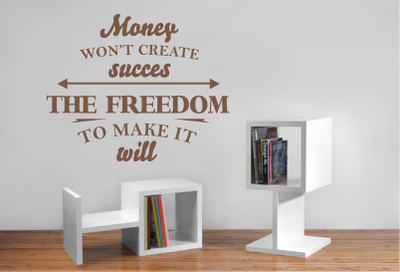 Muursticker money won't create succes, the freedom to make it will